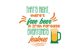 Find & download free graphic resources for svg. That S Right There S Free Beer In Irish Paradise Everyone S Jealous Quote Svg Cut Graphic By Thelucky Creative Fabrica