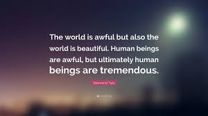 "Quotes About The World Being Beautiful Best Of Desmond Tutu Quote ""The World Is Awful But Also The World Is"