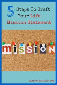 best ideas about creating a mission statement 5 steps to craft your life mission statement