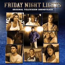 Songs From Friday Night Lights Season 3 Friday Night Lights Original Television Soundtrack