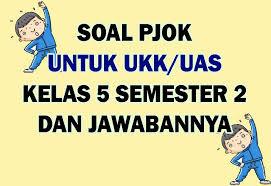 Soal bahasa indonesia kelas 6 dan kunci jawabannya semester 2. Soal Uas Ukk Pjok Kelas 5 Semester 2 Dan Kunci Jawaban Nurul Hidayah