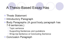 writing thesis based essays today s checklist take up the  4 a thesis based essay has thesis statement introductory paragraph body paragraphs a good body paragraph has 7 9 sentences