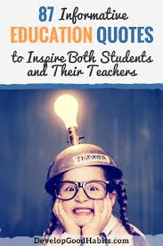 inspirational education quotes 87 informative education quotes to inspire both students their