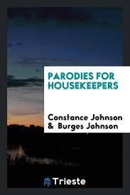 Parodies for Housekeepers: Johnson, Constance, Johnson, Burges:  9780649326563: Amazon.com: Books