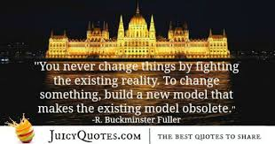 Model Quotes 33 Awesome Quote About Change R Bruckminster Fuller With Picture