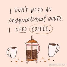 i need coffee quotes. Exellent Coffee Donu0027t Need An Inspirational Quote Just Coffee And I Need Coffee Quotes E