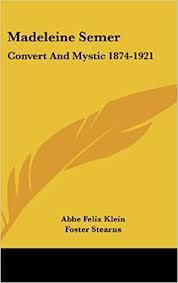Madeleine Semer: Convert and Mystic 1874-1921: Amazon.de: Klein, Abbe Felix,  Walsh, James J., Stearns, Foster: Fremdsprachige Bücher