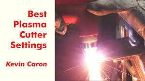 How To Best Set Your Plasma Cutter For Cutting Metal Kevin Caron