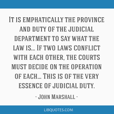 "Image result for ""it is emphatically the province and duty of the judicial department to say what the law is."""