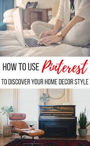 Find Your Home Decor Style How To Use Pinterest To Discover Your Home Decor Style Making