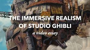 the immersive realism of studio ghibli the immersive realism of studio ghibli