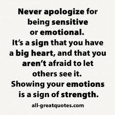 Never Apologize For Being Sensitive Or Emotional Facebook Classy Being Emotional