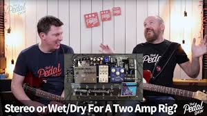that pedal show stereo vs wet dry for two rigs which would you choose