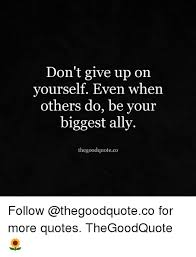 Don T Give Up Quotes Stunning Don't Give Up On Yourself Even When Others Do Be Your Biggest Ally