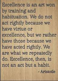 Aristotle Excellence Quote Best Amazon Excellence Is An Art Won By Training And Quote By