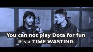 sumail dota 2 quotes you can not play dota for fun it s a time