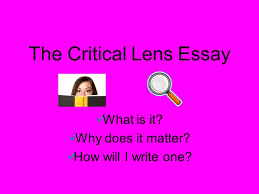 the critical lens essay what is it why does it matter how will i  1 the