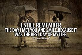 Best Quote On Love Beauteous I Still Remember The Day I Met You Picture Quotes
