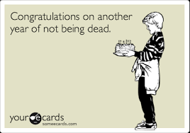 Another Word For Congratulations Congratulations On Another Year Of Not Being Dead Birthday Ecard