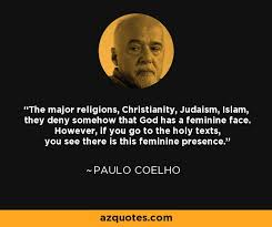 paulo coelho quote the major religions christianity judaism  the major religions christianity judaism islam they deny somehow that god has
