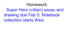 student planner place this in the proper place  20 homework super hero villain essay and drawing due feb 5 notebook collection starts wed