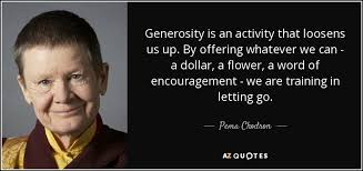 Generosity Quotes Beauteous Pema Chodron Quote Generosity Is An Activity That Loosens Us Up By