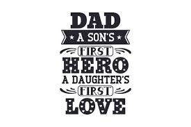 Download your free svg cut file and create your personal diy project with these beautiful quotes or designs. Dad A Son S First Hero A Daughter S First Love Svg Cut File By Creative Fabrica Crafts Creative Fabrica