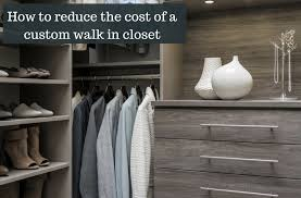 how to reduce the cost of a custom walk in closet innovate home org columbus