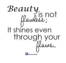 Quote Of Beauty Best of Beauty Is Not FlawlessIt Shines Even Through Your Flaws Beauty