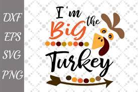 We provide free svg files. I M The Big Turkey Svg Graphic By Prettydesignstudio Creative Fabrica