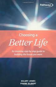 Choosing a Better Life: An inspiring step-by-step guide to building the  future you want (Pathways, 4): Jones, Hilary, Gilbert, Frank:  9781857034639: Amazon.com: Books
