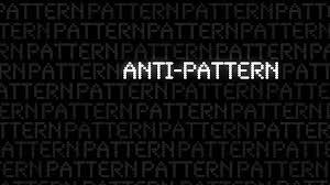 Anti Pattern