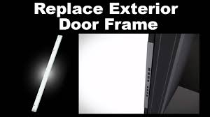 door frame replacement. Replace Exterior Door Frame - Replacement That Protects Your Home YouTube T
