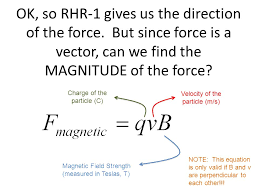 ok so rhr 1 gives us the direction of the force but since force is a vector can we find the magnitude of