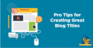 How To Create A Blog 10 Tips For Creating Great Blog Titles Hostgator Blog