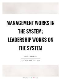 Quotes Works Management Works In The System Leadership Works On The