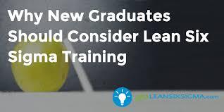 Why New Graduates Should Consider Lean Six Sigma Training