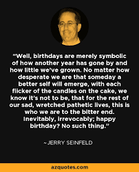 Seinfeld Quotes Stunning Jerry Seinfeld Quote Well Birthdays Are Merely Symbolic Of How