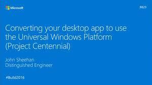 Windows Flatform Project Centennial Bringing Existing Desktop Applications To The Universal Windows Platform