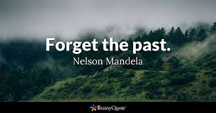 Forget The Past Quotes Classy Nelson Mandela Quotes BrainyQuote