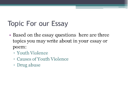 "do the write thing essay contest contest rules ""students use  6 topic for our essay based on the essay questions here are three topics you write about in your essay or poem ▫youth violence ▫causes of youth"