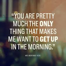 Me Before You Quotes Stunning 48 Me Before You Romantic Quotes You Are The Only Thing That Makes
