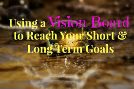 a vision board to reach your short long term goals using a vision board to reach your short long term goals