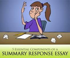 summary response essay essential components the summary response essay 5 essential components