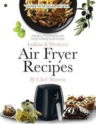 Any size, any style and any time in the comfort of your home. Indian Western Air Fryer Recipes Pdf Charavaterpvingprez6