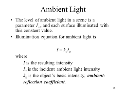 16 ambient light the level of ambient light in a scene is a parameter i a