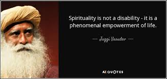 Spirituality Quotes Best Jaggi Vasudev Quote Spirituality Is Not A Disability It Is A