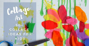 more than 50 collage art ideas for kids