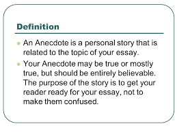 using an anecdote in an introductory paragraph ppt  your anecdote be true or mostly true but should be entirely believable the purpose of the story is to get your reader ready for your essay
