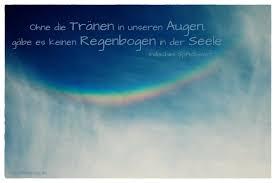 Ohne Die Tränen In Unseren Augen Gäbe Es Keinen Regenbogen In Der